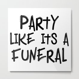 Party like its a Funeral Metal Print