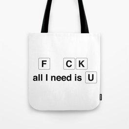 F CK all I need is U Tote Bag