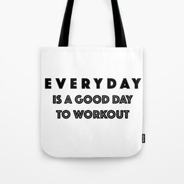 Everyday Is A Good Day to Workout Tote Bag