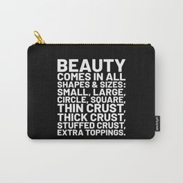 Beauty Comes in All Shapes and Sizes Pizza (Black & White) Carry-All Pouch