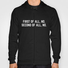 First Of All, No Funny Quote Hoody