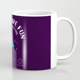 Have Fun and be happy Coffee Mug