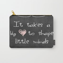 It Takes a Big Heart to Shape Little Minds Carry-All Pouch