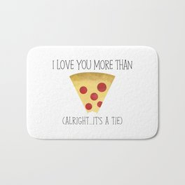 I Love You More Than Pizza (Alright... It's A Tie) Bath Mat