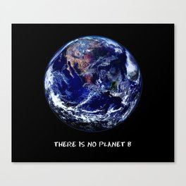 Earth Day 2018  - There Is No Planet B Canvas Print