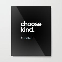 Choose Kind, Kindness Matters Metal Print