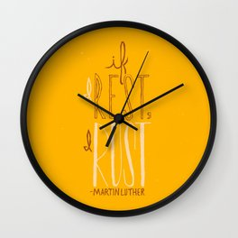 """""""If I Rest, I Rust"""" - Martin Luther (alternate color) Wall Clock"""