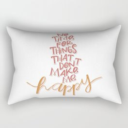 No time for things that don't make me happy Rectangular Pillow