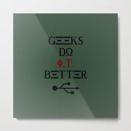 Geeks Do It Better Metal Print