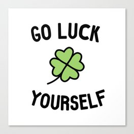 Go Luck Yourself Canvas Print