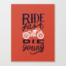 Ride fast - die young Canvas Print