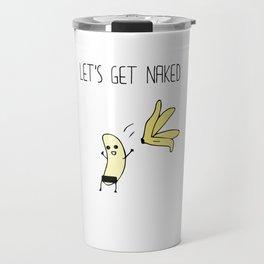 Let's Get Naked Funny Graphic Banana T-shirt Travel Mug
