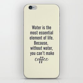 Water is essential, for coffee, wall art, humor, fun, funny, inspiration, motivation iPhone Skin