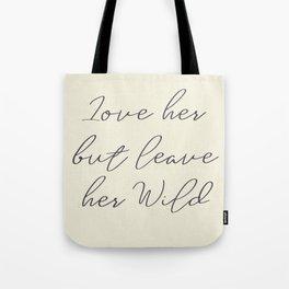 Love her, but leave her wild, handwritten Atticus poem illustration, girls book typography, women Tote Bag
