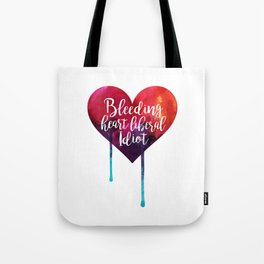 Bleeding Heart Liberal Idiot Tote Bag