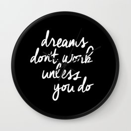 Dreams Don't Work Unless You Do black and white typography Inspirational quote Print home wall decor Wall Clock