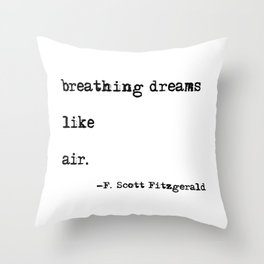 Breathing dreams like air - F. Scott Fitzgerald quote Throw Pillow