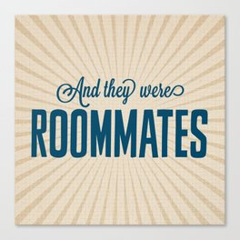 And They Were Roommates Canvas Print