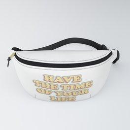 have the time of your life Fanny Pack