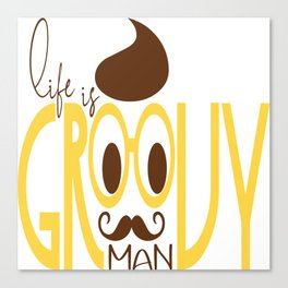 Typography Print Life is Groovy Man Hipster Eyeglasses Mustache Canvas Print