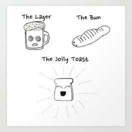 The Lager, The Bun & The Jolly Toast Art Print