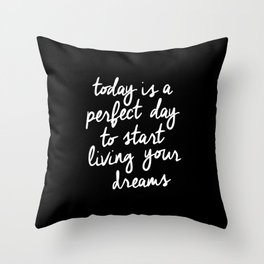 Today is a Perfect Day to Start Living Your Dreams modern minimalist typography home room wall decor Throw Pillow