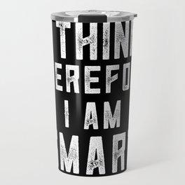 I Think Therefore I Am Smart Travel Mug