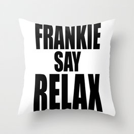 Frankie say RELAX Throw Pillow