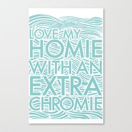 Love My Extra Chromie Canvas Print