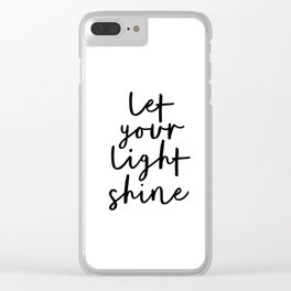 Let Your Light Shine black and white monochrome typography poster design home wall bedroom decor Clear iPhone Case