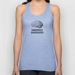dangerously overeducated Unisex Tank Top