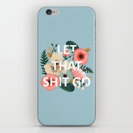 LET THAT SHIT GO - Sweary Floral (blue) iPhone Skin