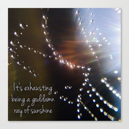 It's Exhausting Being a Goddamn Ray of Sunshine Canvas Print