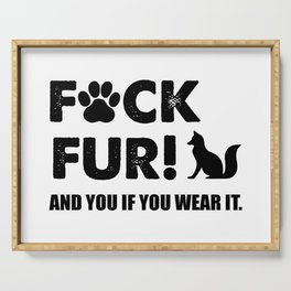 Fuck fur funny animal rights quote Serving Tray