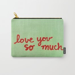 I Love You So Much II Carry-All Pouch