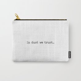 In Dust We Trust Carry-All Pouch