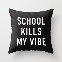 School Kills My Vibe Throw Pillow