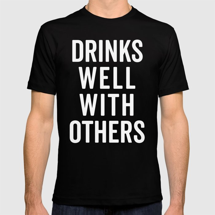 Drinks Well With Others Funny Quote T-shirt