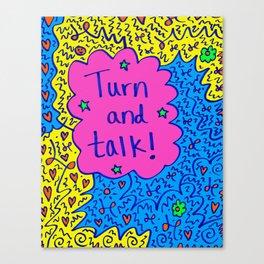 Turn and talk! Canvas Print