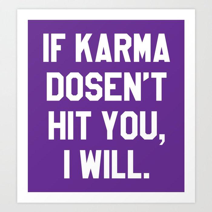 IF KARMA DOESN'T HIT YOU I WILL (Purple) Art Print