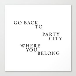 Go Back to Party City Where You Belong Canvas Print