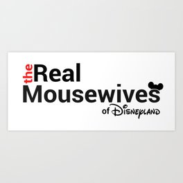 The Real Mousewives of Disneyland Art Print