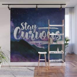 Stay Curious - Go explore the planet the stars and nature Wall Mural