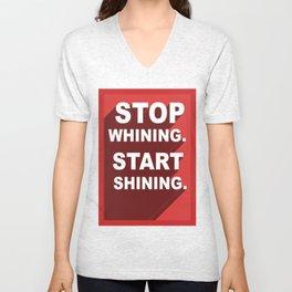 Stop Whining, Start Shining Unisex V-Neck