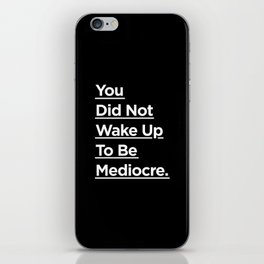 You Did Not Wake Up to Be Mediocre black and white monochrome typography design home wall decor iPhone Skin