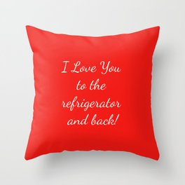 I Love You to the Refrigerator and Back! Throw Pillow