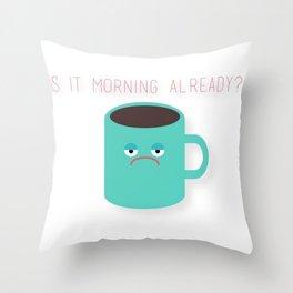Morning Already? Throw Pillow