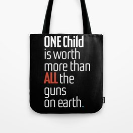 ONE child is worth more than ALL the guns on earth Tote Bag