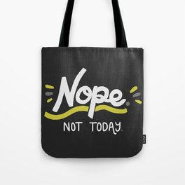 Nope. Not Today in Black. Tote Bag