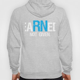Nurse Gift eaRNed Not Given Nurse Pride RN Hoody